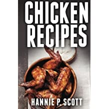 Chicken Recipes: Delicious and Easy Chicken Recipes (Quick and Easy Cooking Series) by Hannie P. Scott (2015-02-23)