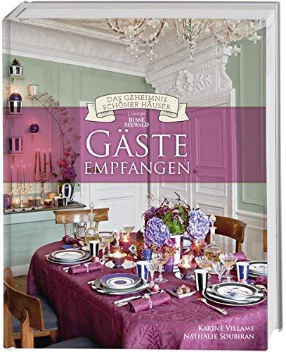 Gäste empfangen (Das Geheimnis schöner Häuser): Wohninspirationen von BusseSeewald
