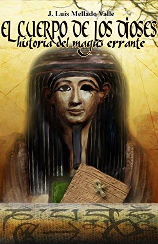 El cuerpo de los dioses: La historia del magus errante por J. Luis Mellado Valle