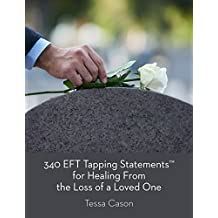 340 EFT Tapping Statements for Healing from the Loss of a Loved One (English Edition)