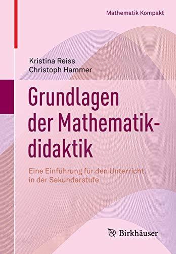 Grundlagen der Mathematikdidaktik: Eine Einführung für den Unterricht in der Sekundarstufe (Mathematik Kompakt)