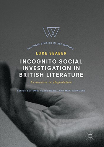 Incognito Social Investigation in British Literature: Certainties in Degradation (Palgrave Studies in Life Writing)