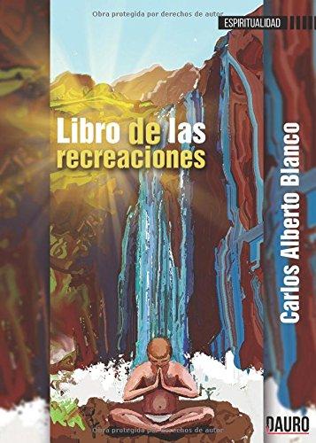 LIBRO DE LAS RECREACIONES por Carlos Blanco
