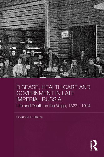 Disease, Health Care And Government In Late Imperial Russia: Life And Death On The Volga, 1823-1914 (basees/routledge Series On Russian And East European Studies) por Charlotte E. Henze epub