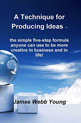 A Technique for Producing Ideas - the simple five-step formula anyone can use to be more creative in business and in life! (English Edition) por James Webb Young