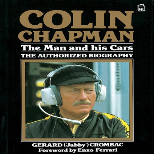 Colin Chapman: The Man and His Cars - The Authorized Biography por Gerard (Jabby) Crombac