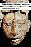 Chilam Balam de Chumayel: Libro maya de los hechos y las profecías (El Libro De Bolsillo - Humanidades)