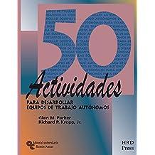 50 Actividades Para Desarrollar Equipos de Trabajo Autónomos (Management-Talleres de destrezas)