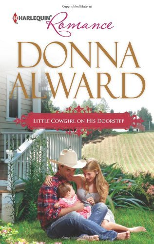 Little Cowgirl on His Doorstep by Donna Alward (2013-03-05)