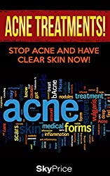 Acne: Acne Treatments! Stop Acne and Have Clear Skin Now (Skin Ailments, Detox, Alternative Medicine Book 1) (English Edition)