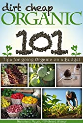 Dirt Cheap Organic: 101 Tips for Going Organic on a Budget (English Edition)