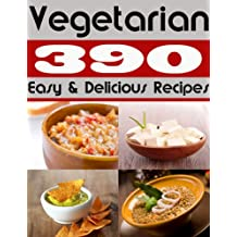 390 Easy and Delicious Vegetarian Recipes (English Edition)