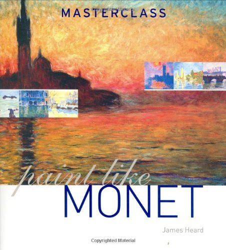 Paint Like Monet (Masterclass) por James Heard