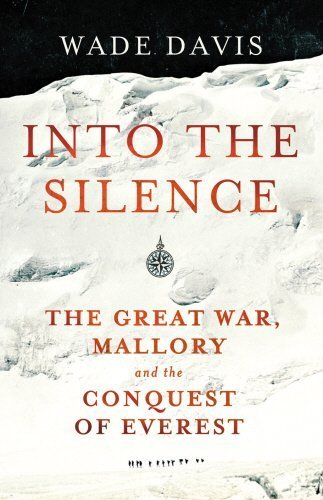 Into the Silence: The Great War, Mallory, and the Conquest of Everest First edition by Davis, Wade (2011) Hardcover