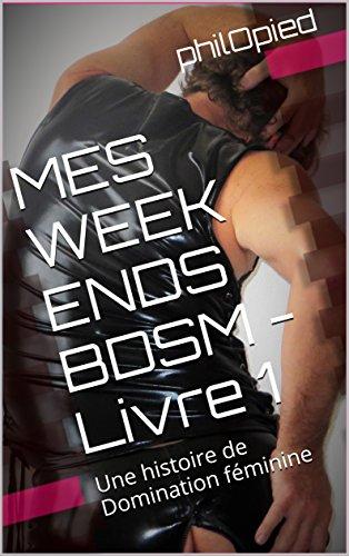 MES WEEK ENDS BDSM Livre 1: Une histoire de Domination féminine (WE BDSM)