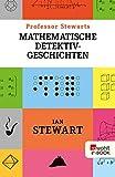 Professor Stewarts mathematische Detektivgeschichten (Professor Stewarts Mathematik)