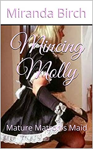 Mincing Molly: Mature Matron's Maid (The Stepford Maids Book 1)