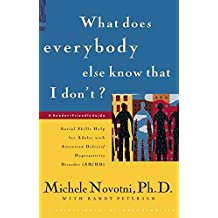 [What Does Everybody Else Know That I Don't?: Social Skills Help for Adults with Attention Deficit/Hyperactivity Disorder] (By: Michele Novotni) [published: October, 1999]