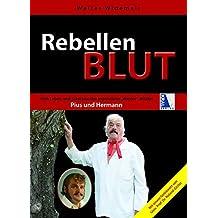 """Rebellenblut: Vom Leben und Schicksal der legendären """"Walder""""-Brüder Pius und Hermann"""