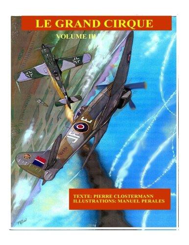 Le Grand Cirque Vol.3: Histoire dun pilote de chasse franais dans la R.A.F pendant la IIe Guerre Mondiale