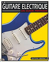 LA GUITARE ELECTRIQUE. Un guide pratique (Hors Collection)