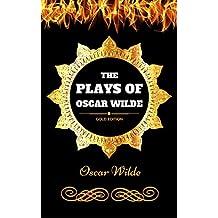 The Plays Of Oscar Wilde: By Oscar Wilde - Illustrated (English Edition)