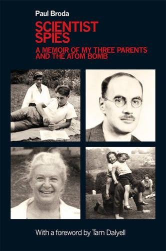 Scientist Spies: A Memoir of My Three Parents and the Atom Bomb