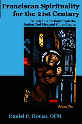 Franciscan Spirituality for the 21st Century: Selected Reflections from the Dating God Blog and Other Essays: Volume One