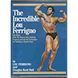 The Incredible Lou Ferrigno: His Story With His Step-by-Step Training Program and Special Techniques for Building a Superb Body by Lou Ferrigno (1982-05-14)