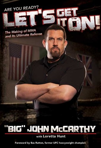 Let's Get It On!: The Making of MMA and Its Ultimate Referee (Sport-medallion)