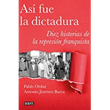 Así fue la dictadura: Diez historias de la represión franquista (Crónica)