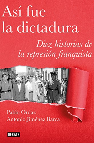 Así fue la dictadura: Diez historias de la represión franquista por Pablo Ordaz