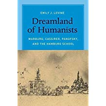 [(Dreamland of Humanists : Warburg, Cassirer, Panofsky, and the Hamburg School)] [By (author) Emily J. Levine] published on (January, 2014)