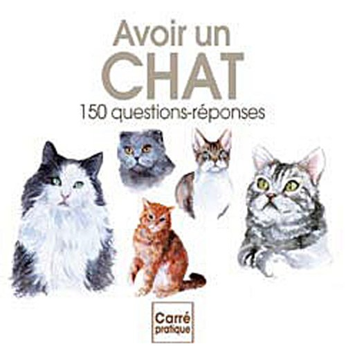 Avoir un chat : 150 questions-réponses