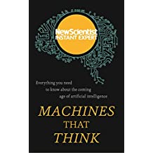 Machines that Think: Everything you need to know about the coming age of artificial intelligence (New Scientist Instant Expert) (English Edition)