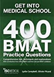 Get Into Medical School: 400 Bmat Practice Questions: With Contributions from Official Bmat Examiners and Past Bmat Candidates