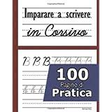 Imparare a scrivere in corsivo - 100 pagine di pratica: Il corsivo dalla a alla z la pratica - Eserciziario corsivo…
