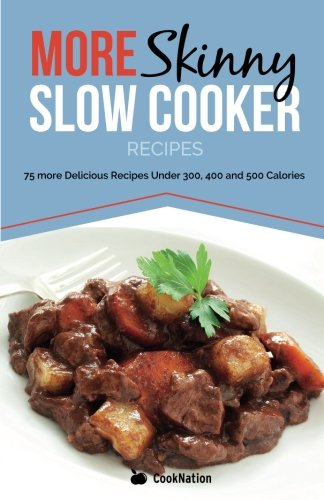 More Skinny Slow Cooker Recipes: 75 More Delicious Recipes Under 300, 400 & 500 Calories (Paperback)