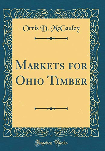 Markets for Ohio Timber (Classic Reprint) por Orris D. McCauley