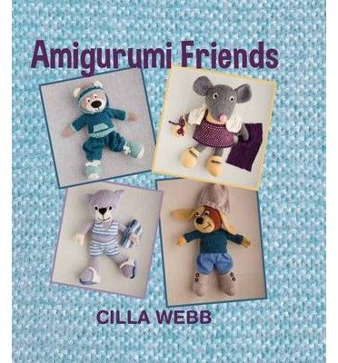 [(Amigurumi friends)] [ By (author) Cilla Webb ] [March, 2014]