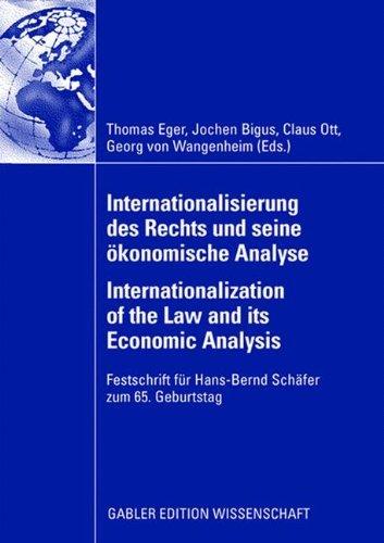Internationalisierung des Rechts und seine ökonomische Analyse Internationalization of the Law and its Economic Analysis: Festschrift für Hans-Bernd Schäfer zum 65. Geburtstag