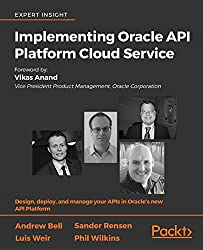 Implementing Oracle API Platform Cloud Service: Design, deploy, and manage your APIs in Oracle's new API Platform