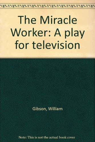 The Miracle Worker: A play for television par William Gibson