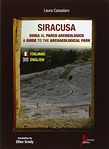 Siracusa. Guida al parco archeologico-A guide to the archaeological park