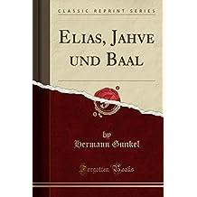 Elias, Jahve und Baal (Classic Reprint)