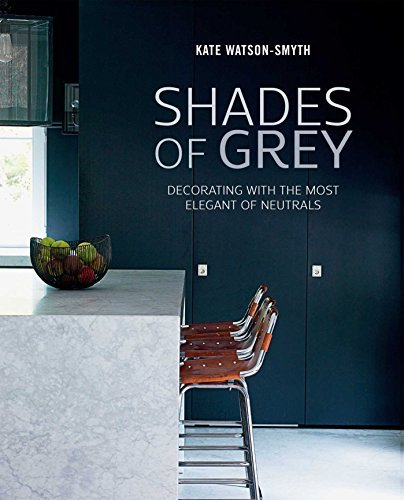 Shades of Grey: Decorating with the most elegant of neutrals by Kate Watson-Smyth (2016-02-11)