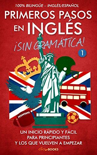 Primeros pasos en inglés ¡Sin gramática! #1: Un inicio rápido y fácil por Clic-books Digital Media