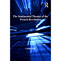 The Sentimental Theater of the French Revolution (Performance in the Long Eighteenth Century: Studies in Theat) (English…