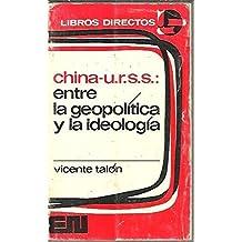 China Urss Entre La Geopolitica Y La Ideologia