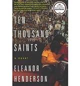By Henderson, Eleanor [ [ Ten Thousand Saints [ TEN THOUSAND SAINTS BY Henderson, Eleanor ( Author ) Jan-24-2012[ TEN THOUSAND SAINTS [ TEN THOUSAND SAINTS BY HENDERSON, ELEANOR ( AUTHOR ) JAN-24-2012 ] By Henderson, Eleanor ( Author )Jan-24-2012 Paperback ] ] Jan-2012[ Paperback ]